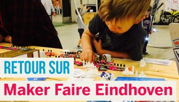 Retour sur Maker Faire Eindhoven !