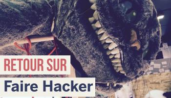 Retour sur 4 jours de folies créatives et de partage au Festival Faire Hacker !